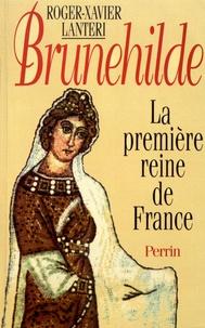 Roger-Xavier Lantéri - Brunehilde - La première reine de France.