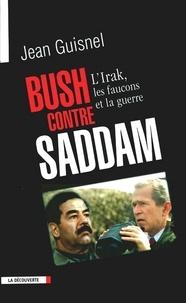 Jean Guisnel - Bush contre Saddam - L'Irak, les faucons et la guerre.