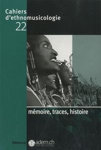 Laurent Aubert et Luc Charles-Dominique - Cahiers d'ethnomusicologie N° 22 : Mémoire, traces, histoire.