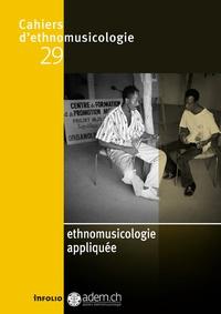Laurent Aubert et Monique Desroches - Cahiers d'ethnomusicologie N° 29 : Ethnomusicologie appliquée.