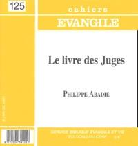 Philippe Abadie - Cahiers Evangile N° 125 : Le livre des Juges.