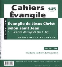 Bernadette Escaffre - Cahiers Evangile N° 145, Septembre 20 : Evangile de Jésus-Christ selon saint-Jean - Le Livre des signes (Jn 1-12).