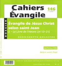 Bernadette Escaffre - Cahiers Evangile N° 146, Décembre 200 : Evangile de Jésus Christ selon saint Jean - 2-Le Livre de l'Heure (Jn 13-21).