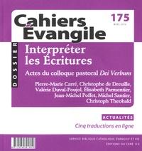 Pierre-Marie Carré et Christophe de Dreuille - Cahiers Evangile N° 175, Mars 2016 : Interpréter les Ecritures - Actes du colloque pastoral Dei Verbum.