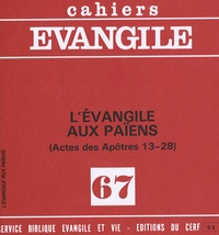Service Biblique Evangelique - Cahiers Evangile N° 67 : L'évangile aux païens (Actes des Apôtres 13-28).