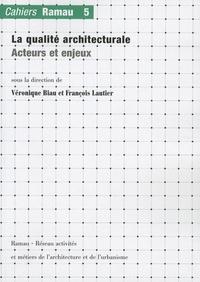 Véronique Biau et François Lautier - Cahiers Ramau N° 5 : La qualité architecturale - Acteurs et enjeux.