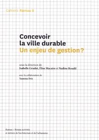 Isabelle Grudet et Elise Macaire - Cahiers Ramau N° 8, novembre 2017 : Concevoir la ville durable : un enjeu de gestion ?.