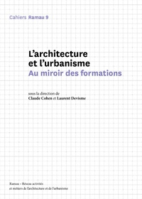 Claude Cohen et Laurent Devisme - Cahiers Ramau N° 9 : L'architecture et l'urbanisme - Au miroir des formations.
