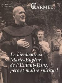 José Pereira - Carmel N° 163, 1er trimestr : Le bienheureux Marie-Eugène de l'enfant-Jésus, père et maître spirituel.