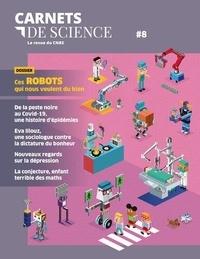 Matthieu Ravaud - Carnets de science. La revue du CNRS N° 8 : Ces robots qui nous veulent du bien.