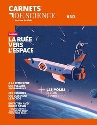 Matthieu Ravaud - Carnets de science. La revue du CNRS N° 10, printemps-été : La ruée vers l'espace.