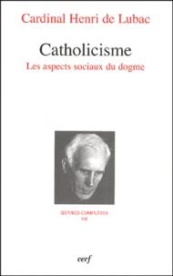 Henri de Lubac - Catholicisme, Les aspects sociaux du dogme.