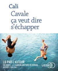 Cali - Cavale ça veut dire s'échapper - Avec en bonus la chanson inspirée du roman. 1 CD audio MP3