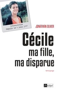 Jonathan Oliver - Cécile, ma fille, ma disparue.