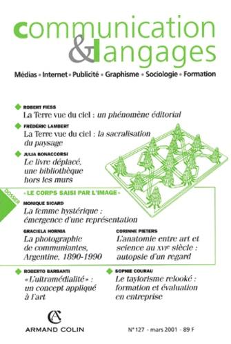 Collectif - Communication et Langages N° 127, Mars 2001 : Le corps saisi par l'image.