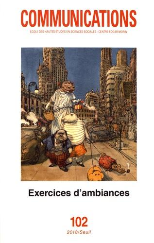 Communications N° 102 Exercices d'ambiances. Présences, enquêtes, écritures