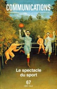 Georges Vigarello et  Collectif - Communications N° 67 : LE SPECTACLE DU SPORT.