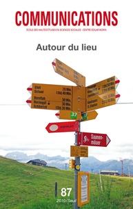 Aline Brochot et Martin de La Soudière - Communications N° 87 : Autour du lieu.