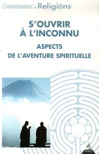 Yolaine Escande et Dominique Trotignon - Connaissance des religions N° 77-78, Octobre-dé : S'ouvrir à l'inconnu - Aspects de l'aventure spirituelle.