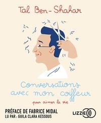Tal Ben-Shahar - Conversations avec mon coiffeur pour aimer la vie. 1 CD audio MP3