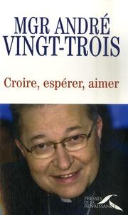André Vingt-Trois - Croire, espérer, aimer.