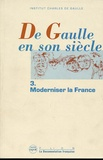 Institut Charles de Gaulle - De Gaulle en son siècle Tome 3 : Moderniser la France.