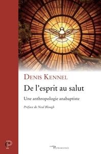 Denis Kennel - De l'esprit au salut - Une anthropologie anabaptiste.