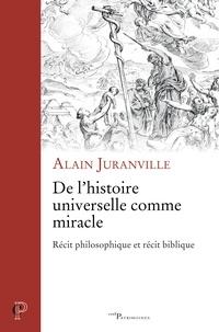 Alain Juranville - De l'histoire universelle comme miracle - Récit philosophique et récit biblique.