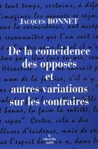 Jacques Bonnet - De la coïncidence des opposés et autres variations sur les contraires.