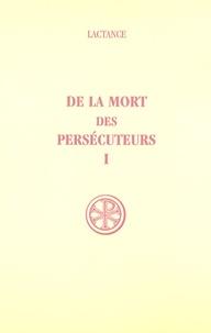 Lactance - De la mort des persécuteurs - Tome 1.
