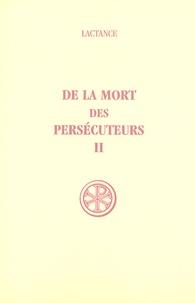 Lactance - De la mort des persécuteurs - Tome 2.