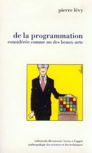 Pierre Lévy - De la programmation considérée comme un des beaux-arts.