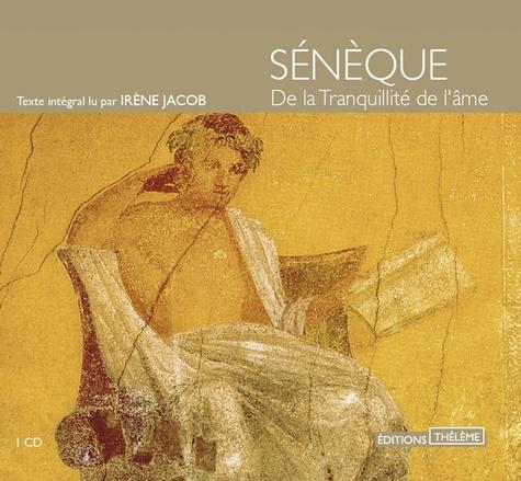 Sénèque - De la tranquillité de l'âme. 1 CD audio