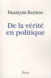 François Bayrou - De la vérité en politique.