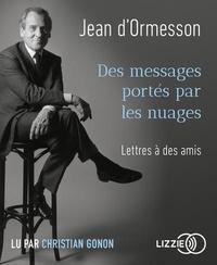 Jean d' Ormesson - Des messages portés par les nuages - Lettres à des amis. 1 CD audio MP3
