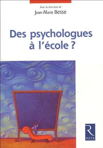 Des psychologues à l'école ? - Jean-Marie Besse, Collectif