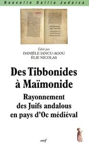 Danièle Iancu-Agou et Elie Nicolas - Des Tibbonides à Maïmonide - rayonnement des Juifs andalous en pays d'Oc médiéval.