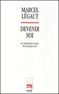 Marcel Légaut - Devenir soi - Et rechercher le sens de sa propre vie.
