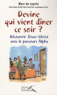 Marc de Leyritz - Devine qui vient dîner ce soir ? - Découvrir Jésus-Christ avec le parcours Alpha.