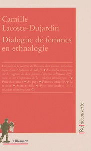 Camille Lacoste-Dujardin - Dialogue de femmes en ethnologie.