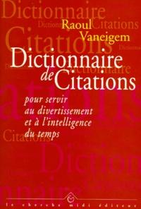 Raoul Vaneigem - Dictionnaire de citations pour servir au divertissement et à l'intelligence du temps.