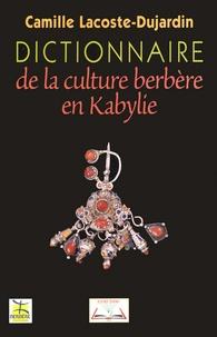 Camille Lacoste-Dujardin - Dictionnaire de la culture berbère en Kabylie.