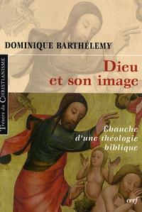 Dominique Barthélemy - Dieu et son image - Ebauche d'une théologie biblique.