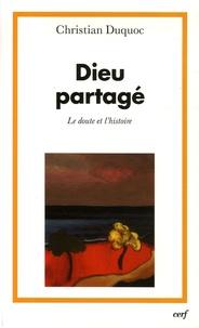 Christian Duquoc - Dieu partagé - Le doute et l'histoire.