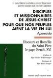 Benoît XVI - Disciples et missonnaires de Jésus-Christ pour que nos peuples aient la vie en lui - Aparecida Cinquième conférence générale de l'épiscopat latino-américain et des Caraïbes.