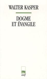 Walter Kasper - Dogme et évangile.