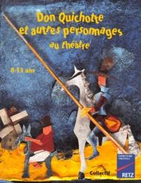 Anne-Catherine Vivet-Rémy et Anne-Marie Zarka - Don Quichotte et autres personnages au théâtre - 8-13 ans.