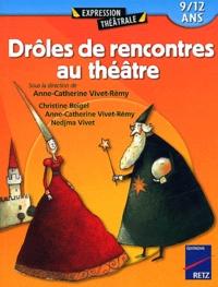 Christine Beigel et Anne-Catherine Vivet-Rémy - Drôles de rencontres au théâtre - 9/12 ans.
