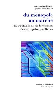 Pierre-Eric Tixier - Du monopole au marché - Les stratégies de modernisation des entreprises publiques.