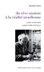 Mitchell Cohen - Du rêve sioniste à la réalité israelienne.